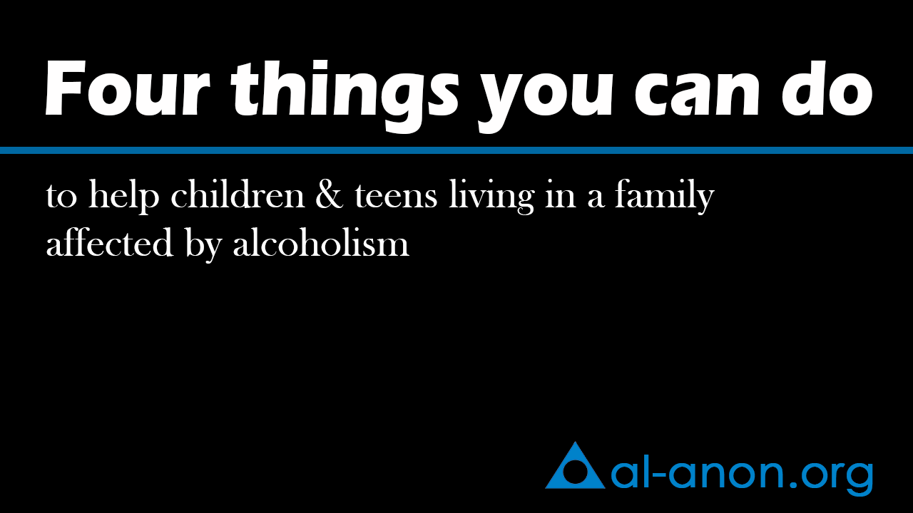 Four things you can do to help children and teens living in a family affected by alcoholism